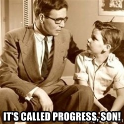 father son  -  It's called progress, son!