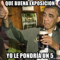 THUMBS UP OBAMA - Que buena exposicion yo le pondría un 5