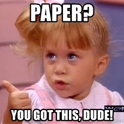 thumbs up - Paper? You got this, dude!