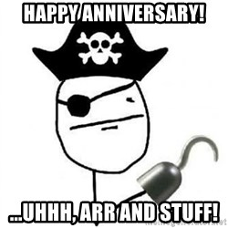 Poker face Pirate - Happy anniversary! ...uhhh, arr and stuff!