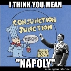 "Grammar Nazi - I think you mean ""napoly"""