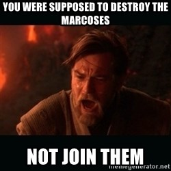 """Obi Wan Kenobi """"You were my brother!"""" - You were supposed to destroy the marcoses not join them"""