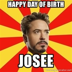 Leave it to Iron Man - Happy day of birth JOSEE