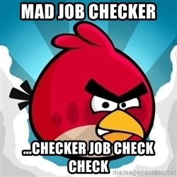Angry Bird - Mad Job Checker  ...checker job check check