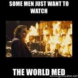 Joker's Message - SOME MEN JUST WANT TO WATCH THE WORLD MED