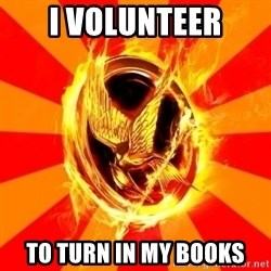 Typical fan of the hunger games - i volunteer to turn in my books