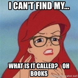 Hipster Ariel- - i can't find my... what is it called?    Oh books