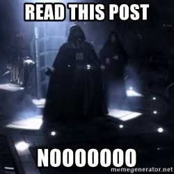 Darth Vader - Nooooooo - read this post NOOOOOOO