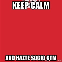 Keep Calm - KEEP CALM  AND HAZTE SOCIO CTM