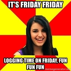 Rebecca Black Meme - It's Friday Friday Logging Time on friday, fun fun fun