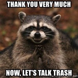 evil raccoon - Thank you very much Now, let's talk Trash