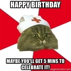 Nursing Student Cat - Happy Birthday Maybe you'll get 5 mins to celebrate it!