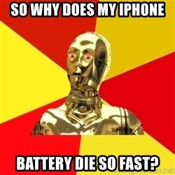 C3PO - So why does my iPhone Battery die so fast?