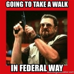 Angry Walter With Gun - Going To Take a Walk In Federal Way