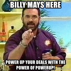 Badass Billy Mays - Billy Mays here Power up your deals with the power of PowerUp!