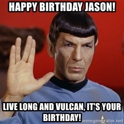 spockie 2 - HAPPY BIRTHDAY JASON! LIVE LONG AND VULCAN, IT'S YOUR BIRTHDAY!