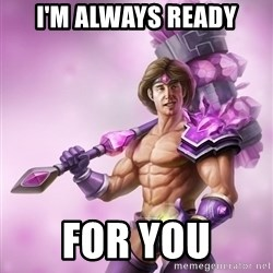 Taric - I'm always ready for you