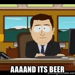 south park aand it's gone -  Aaaand its beer