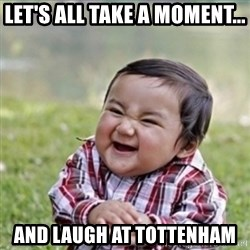 evil plan kid - Let's all take a moment... And laugh at tottenham