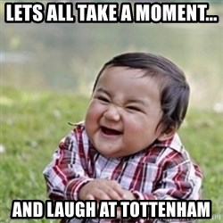 evil plan kid - LETS ALL TAKE A MOMENT... AND LAUGH AT TOTTENHAM