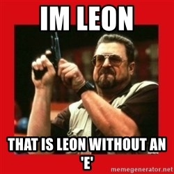 Angry Walter With Gun - im leon that is leon without an 'e'