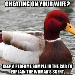 Malicious advice mallard - Cheating on your wife? Keep a perfume sample in the car to explain the woman's scent