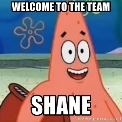 Happily Oblivious Patrick - Welcome to the team SHANE
