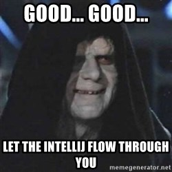 Sith Lord - good... good... let the intellij flow through you