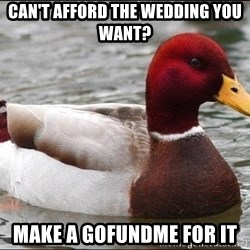 Malicious advice mallard - can't afford the wedding you want? make a gofundme for it
