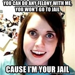 OAG - YOU CAN DO ANY FELONY WITH ME, YOU WON'T GO TO JAIL  CAUSE I'M YOUR JAIL