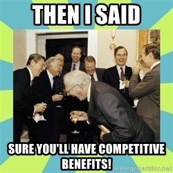 reagan white house laughing - then I said sure you'll have competitive benefits!