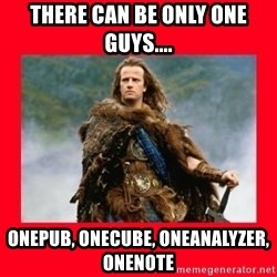 Highlander - There can be only ONE guys.... OnePub, OneCube, OneAnalyzer, OneNote