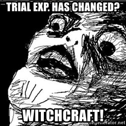 Extreme Rage Face - Trial Exp. has changed? Witchcraft!