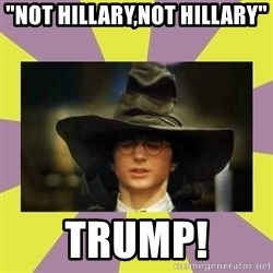 "Harry Potter Sorting Hat - ""not hillary,not hillary"" TRUMP!"