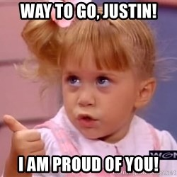 thumbs up - Way to go, Justin! I am proud of you!