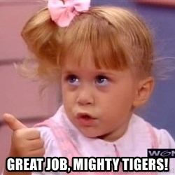 thumbs up -  Great job, Mighty Tigers!