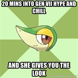 Smugleaf - 20 mins into Gen VII hype and chill and she gives you the look