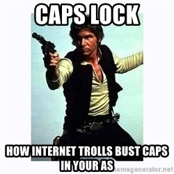Han Solo - CAPS LOCK HOW INTERNET TROLLS BUST CAPS IN YOUR AS