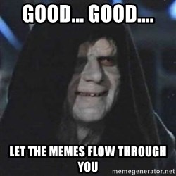 Sith Lord - Good... Good.... Let the Memes flow through you