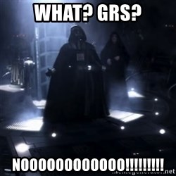 Darth Vader - Nooooooo - what? grs? noooooooooooo!!!!!!!!!