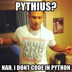 Drum And Bass Guy - Pythius? Nah, i dont code in python