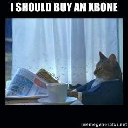 1% cat - I should buy an XBone