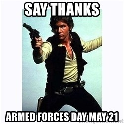 Han Solo - say thanks armed forces day May 21