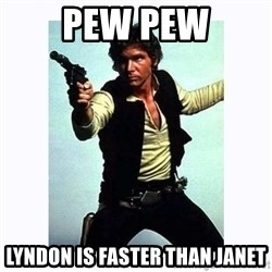 Han Solo - pew pew lyndon is faster than janet
