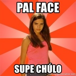 Jealous Girl - pal face supe chúlo