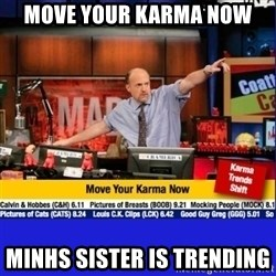 Move Your Karma - Move your karma now Minhs sister is trending
