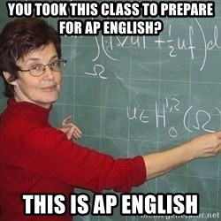 drunk Teacher - You took this class to prepare for ap english? This is ap english