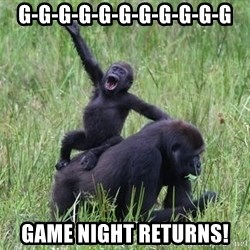 Happy Gorilla - G-g-g-g-g-g-g-g-g-g-g game night returns!