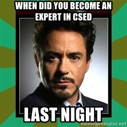 Tony Stark iron - When did you become an expert in CSED last night