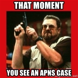Angry Walter With Gun - THAT MOMENT YOU SEE AN APNS CASE